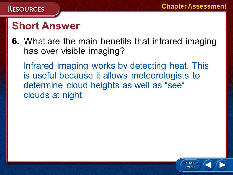 Chapter Assessment Short Answer. 6. What are the main benefits that infrared imaging has over visible imaging