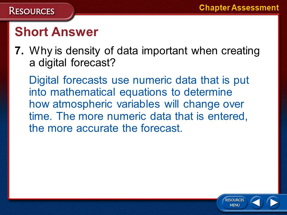 Chapter Assessment Short Answer. 7. Why is density of data important when creating a digital forecast