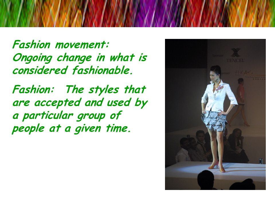 Fashion movement: Ongoing change in what is considered fashionable.