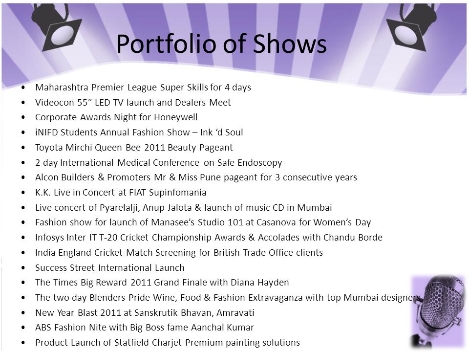 Portfolio of Shows • Maharashtra Premier League Super Skills for 4 days. • Videocon 55 LED TV launch and Dealers Meet.