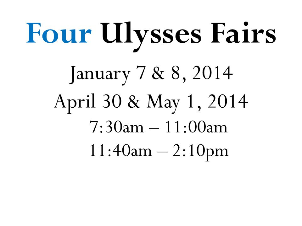 Four Ulysses Fairs January 7 & 8, 2014 April 30 & May 1, 2014