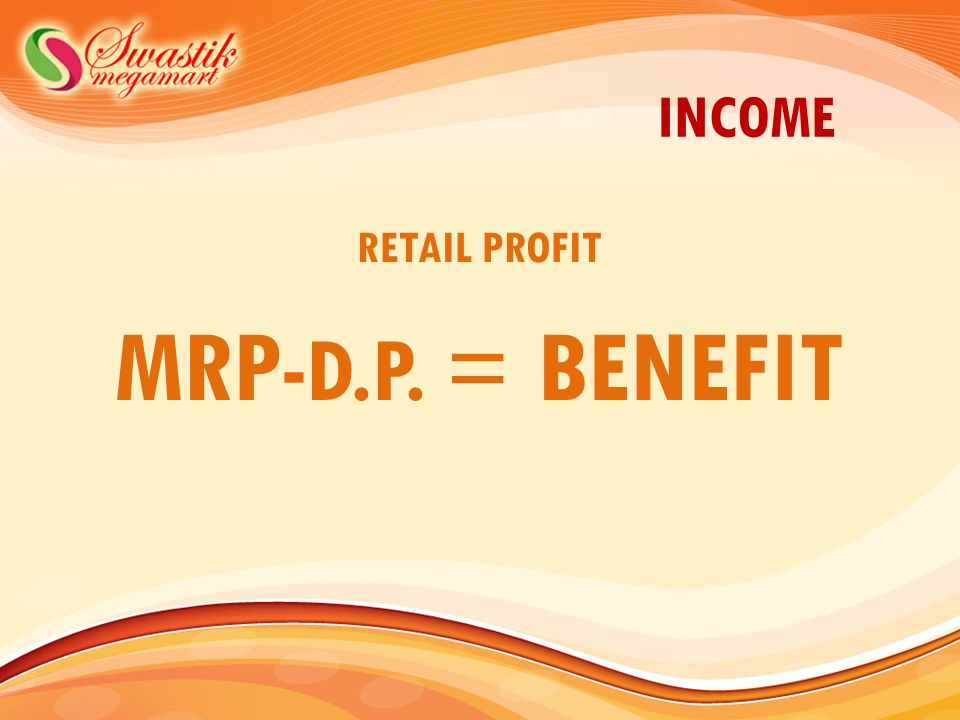 INCOME RETAIL PROFIT MRP-D.P. = BENEFIT
