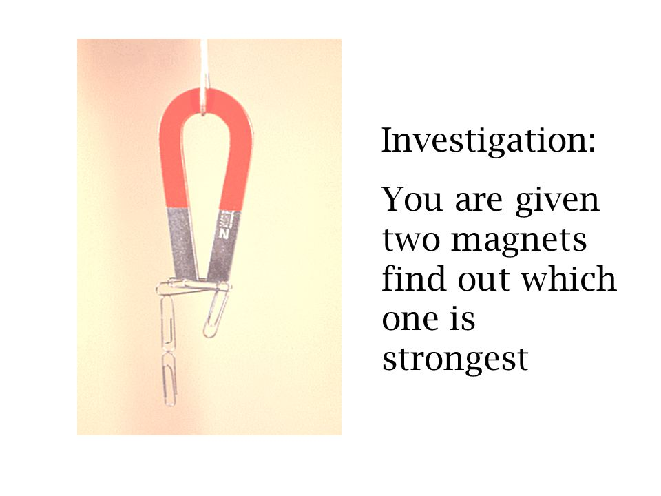 Investigation: You are given two magnets find out which one is strongest