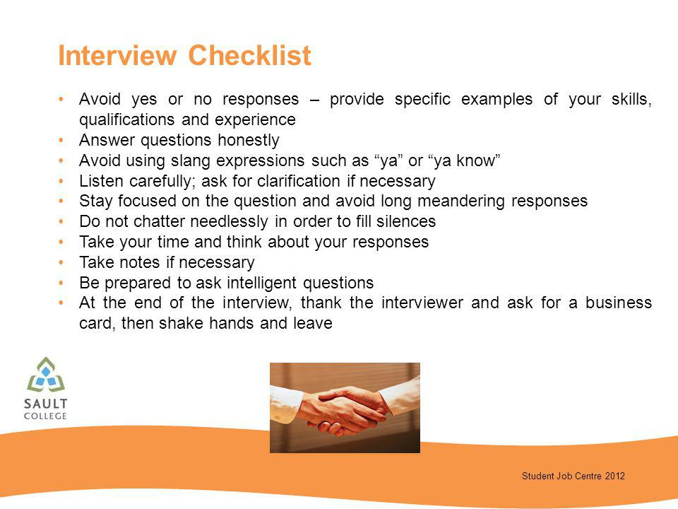 Interview Checklist Avoid yes or no responses – provide specific examples of your skills, qualifications and experience.