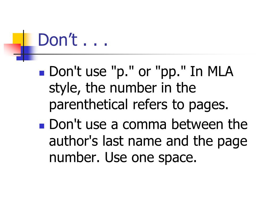 Don't . . . Don t use p. or pp. In MLA style, the number in the parenthetical refers to pages.