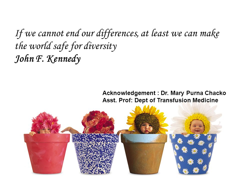 If we cannot end our differences, at least we can make the world safe for diversity John F. Kennedy