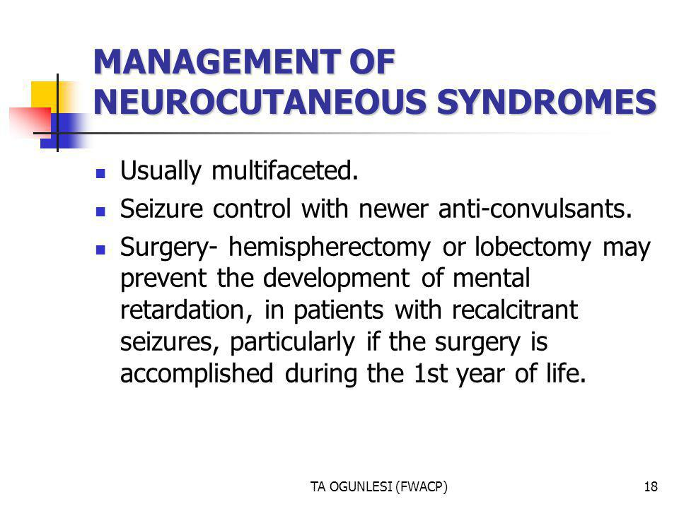 MANAGEMENT OF NEUROCUTANEOUS SYNDROMES