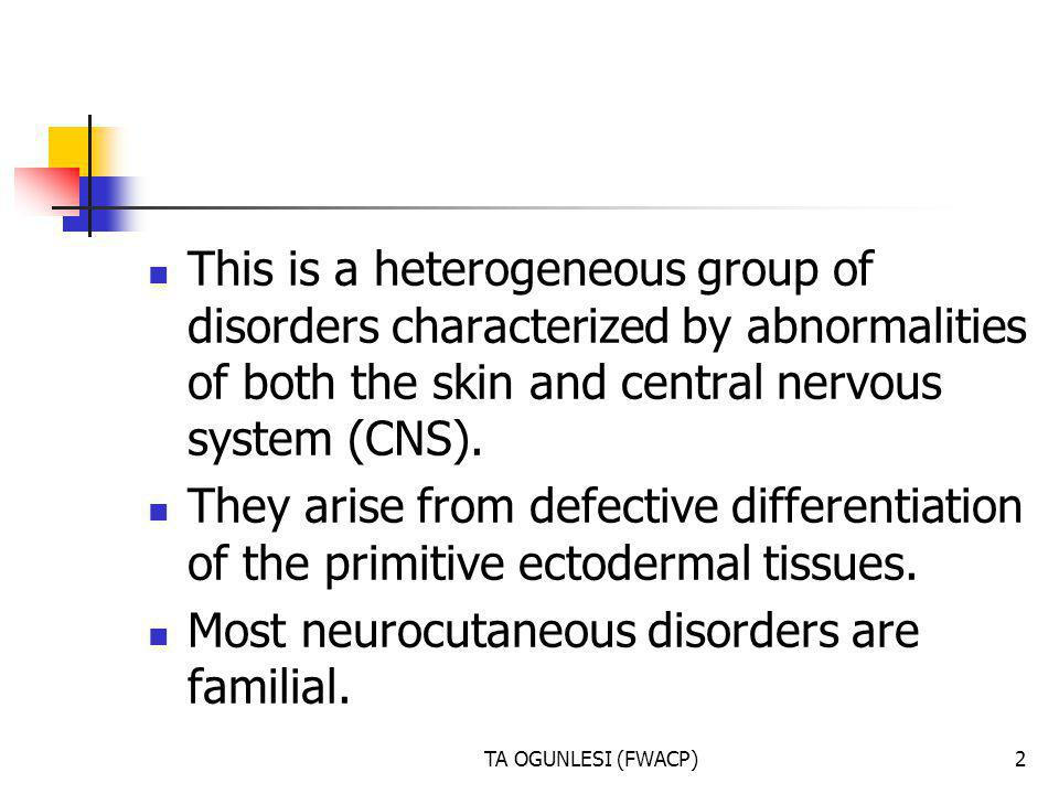 Most neurocutaneous disorders are familial.