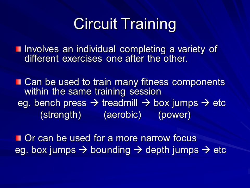 Circuit Training Involves an individual completing a variety of different exercises one after the other.