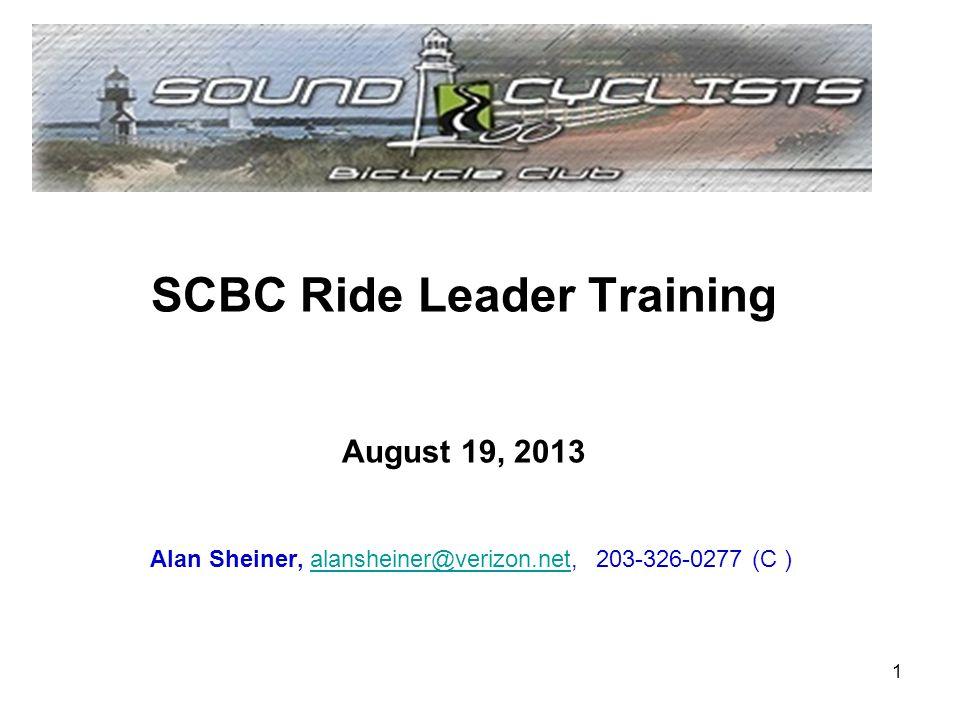 SCBC Ride Leader Training August 19, 2013 Alan Sheiner, alansheiner@verizon.net, 203-326-0277 (C )