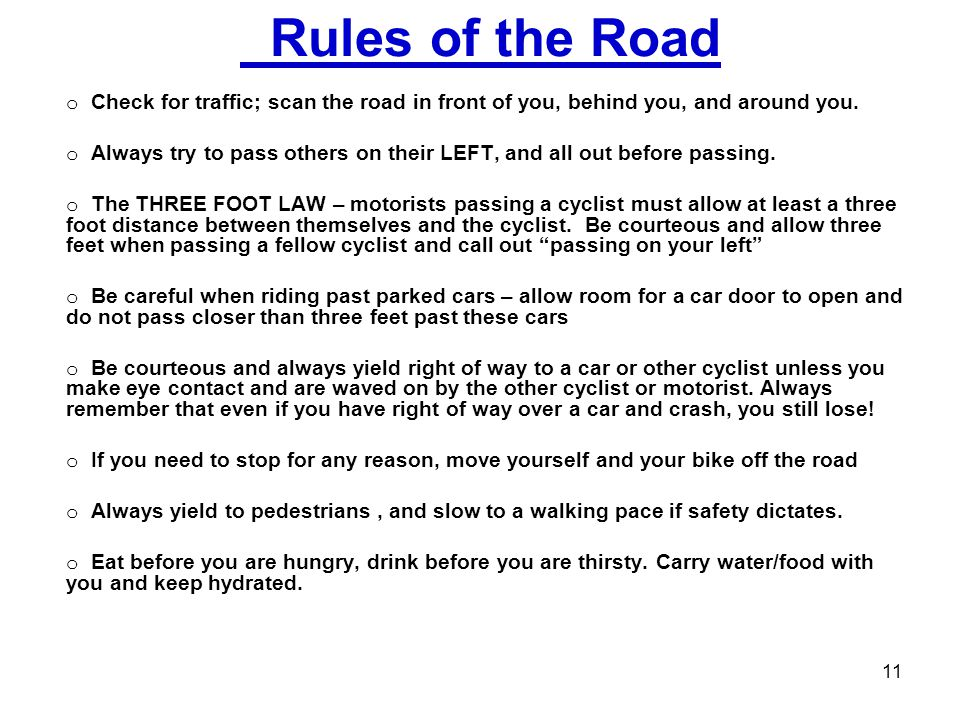 Rules of the Road Check for traffic; scan the road in front of you, behind you, and around you.