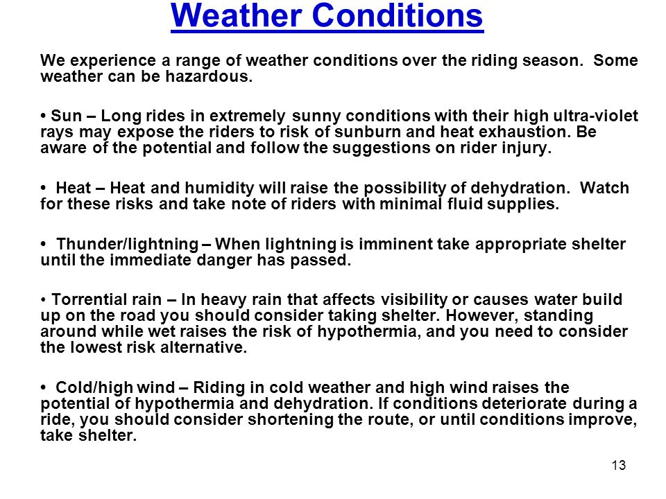 Weather Conditions We experience a range of weather conditions over the riding season. Some weather can be hazardous.