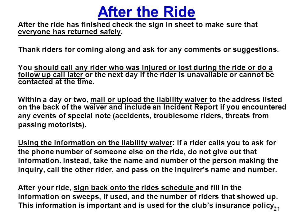 After the Ride After the ride has finished check the sign in sheet to make sure that everyone has returned safely.
