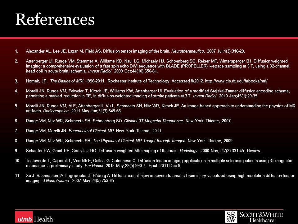 References Alexander AL, Lee JE, Lazar M, Field AS. Diffusion tensor imaging of the brain. Neurotherapeutics. 2007 Jul;4(3):316-29.