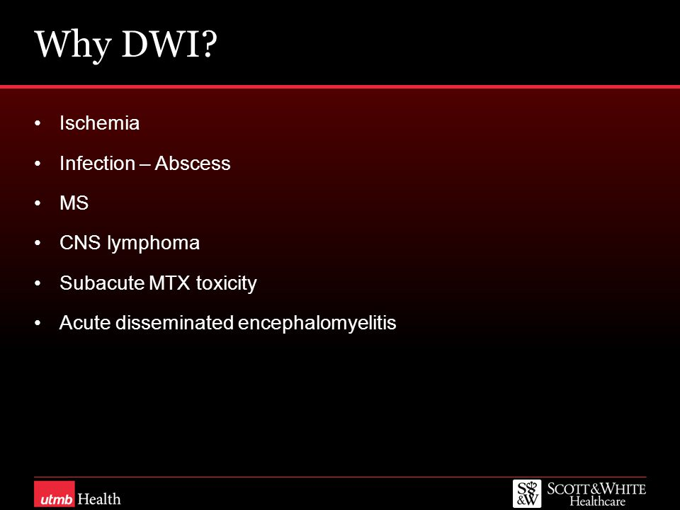 Why DWI Ischemia Infection – Abscess MS CNS lymphoma