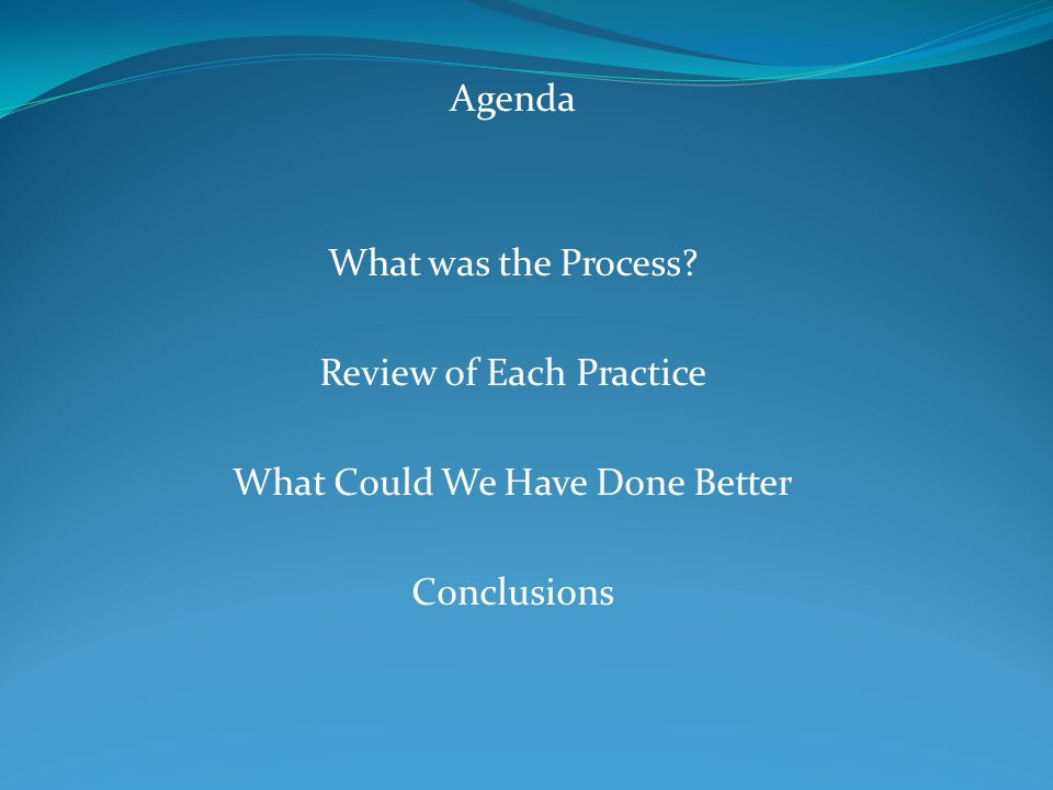 Review of Each Practice What Could We Have Done Better Conclusions
