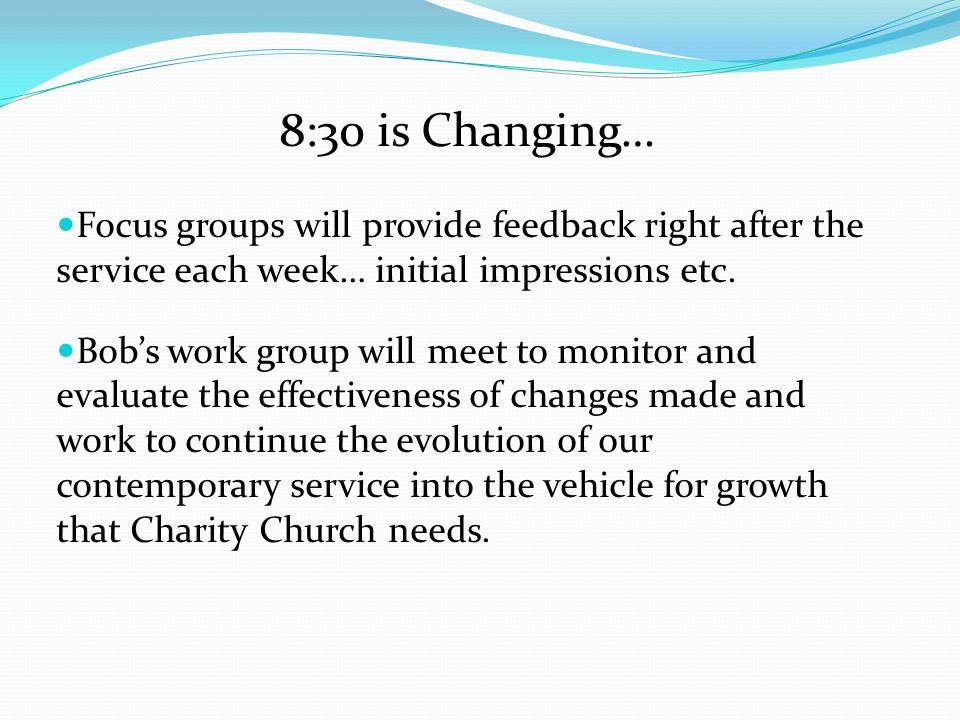 8:30 is Changing… Focus groups will provide feedback right after the service each week… initial impressions etc.