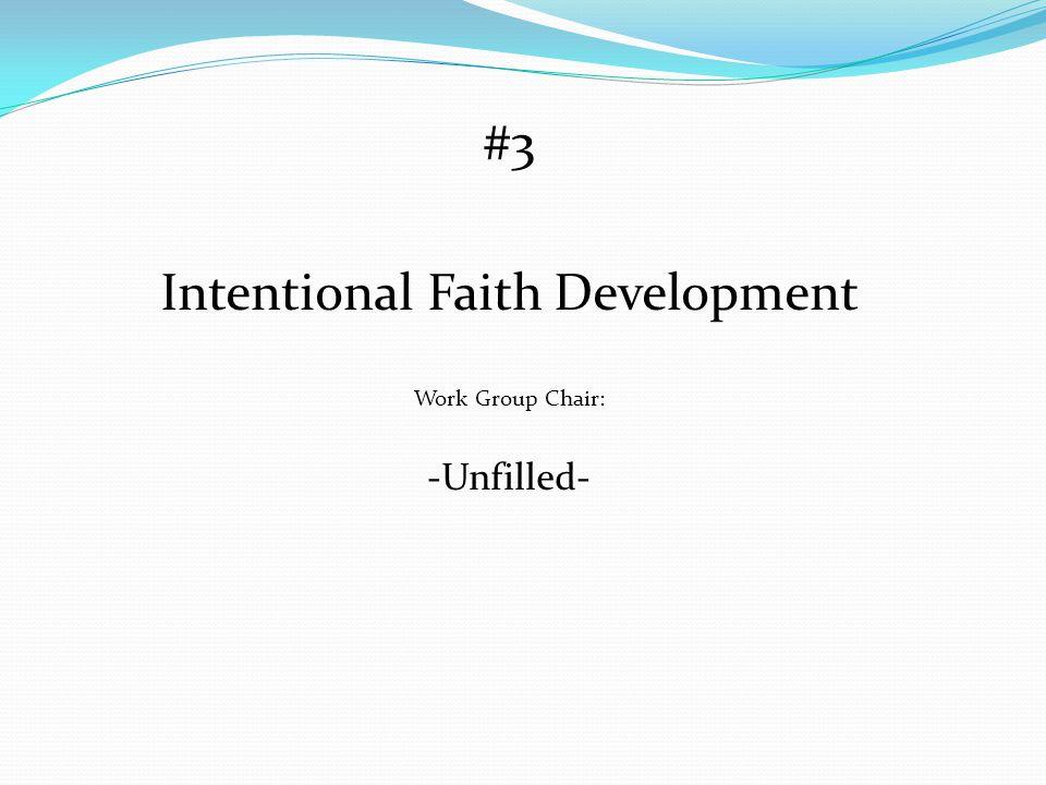 #3 Intentional Faith Development Work Group Chair: -Unfilled-