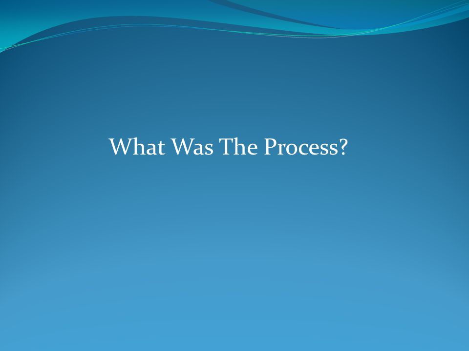 What Was The Process