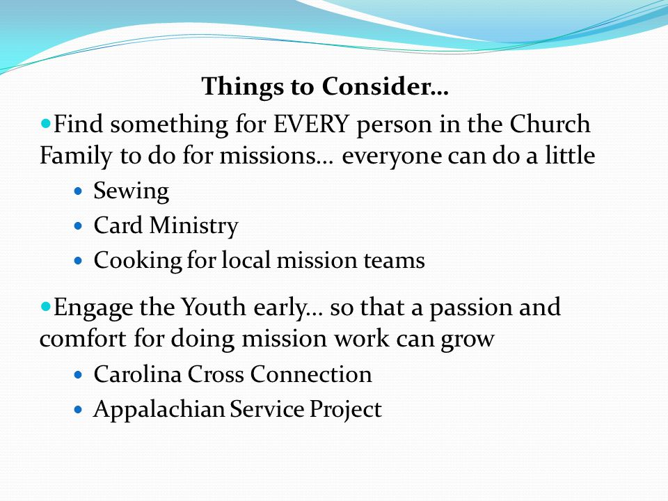 Things to Consider… Find something for EVERY person in the Church Family to do for missions… everyone can do a little.