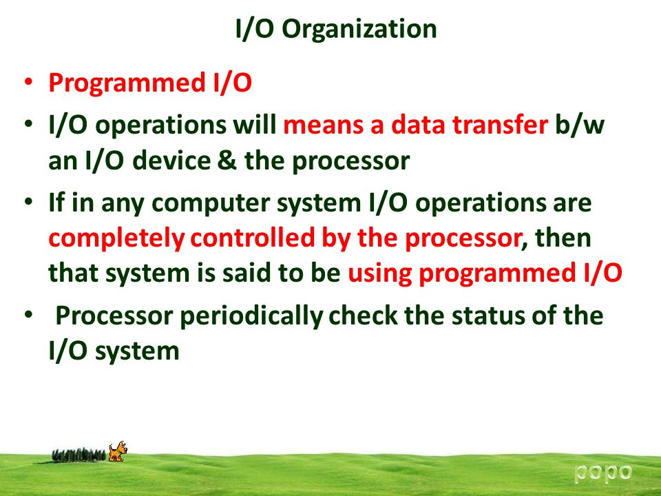 Processor periodically check the status of the I/O system