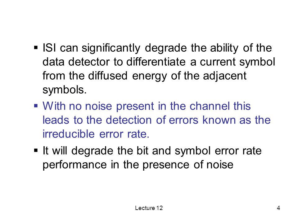 ISI can significantly degrade the ability of the data detector to differentiate a current symbol from the diffused energy of the adjacent symbols.