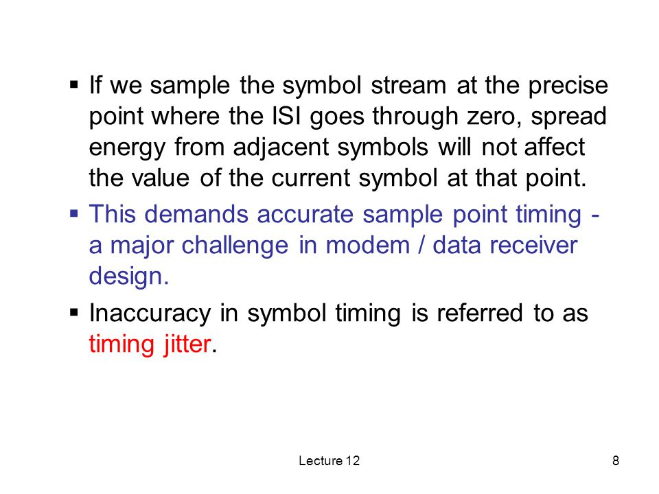 Inaccuracy in symbol timing is referred to as timing jitter.