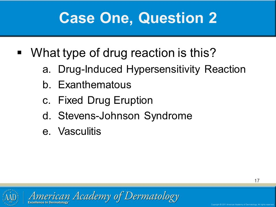 Case One, Question 2 What type of drug reaction is this