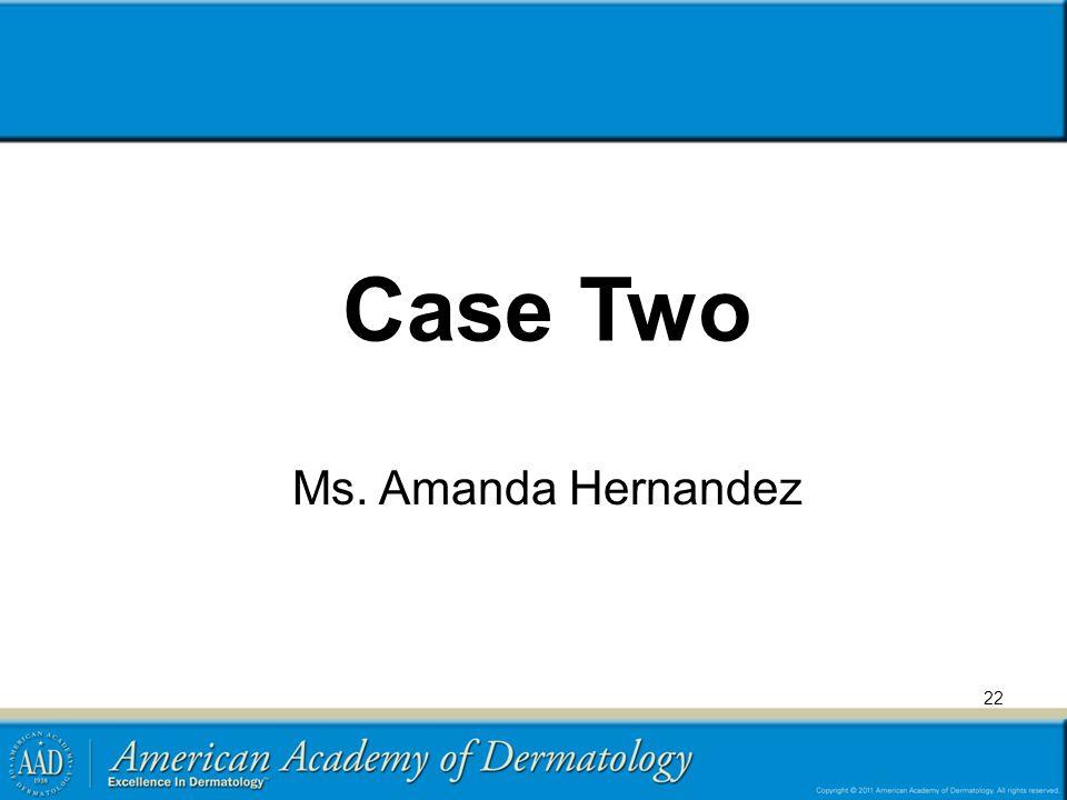 Case Two Ms. Amanda Hernandez
