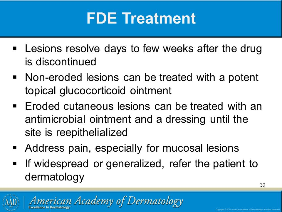 FDE Treatment Lesions resolve days to few weeks after the drug is discontinued.