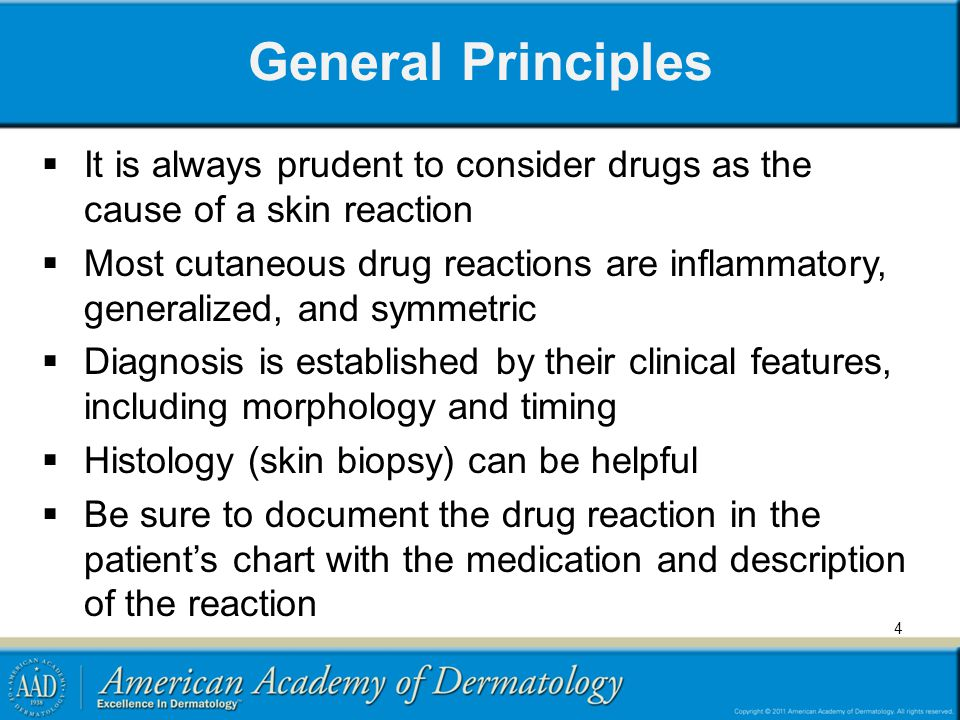General Principles It is always prudent to consider drugs as the cause of a skin reaction.
