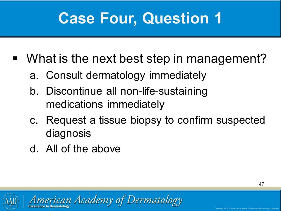 Case Four, Question 1 What is the next best step in management