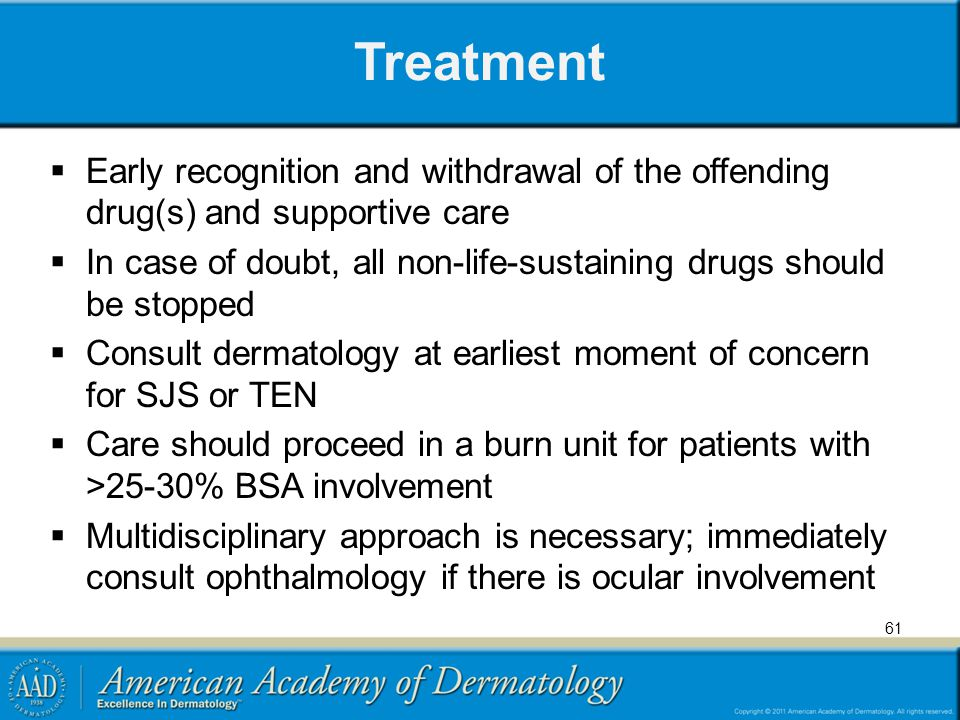 Treatment Early recognition and withdrawal of the offending drug(s) and supportive care.