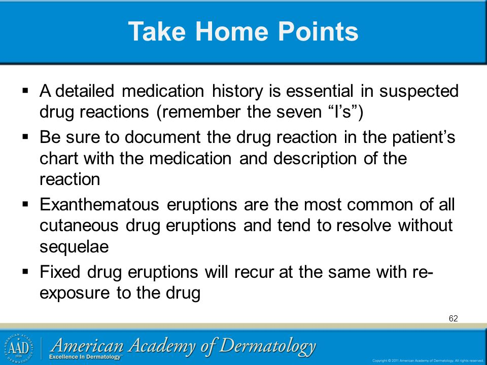 Take Home Points A detailed medication history is essential in suspected drug reactions (remember the seven I's )