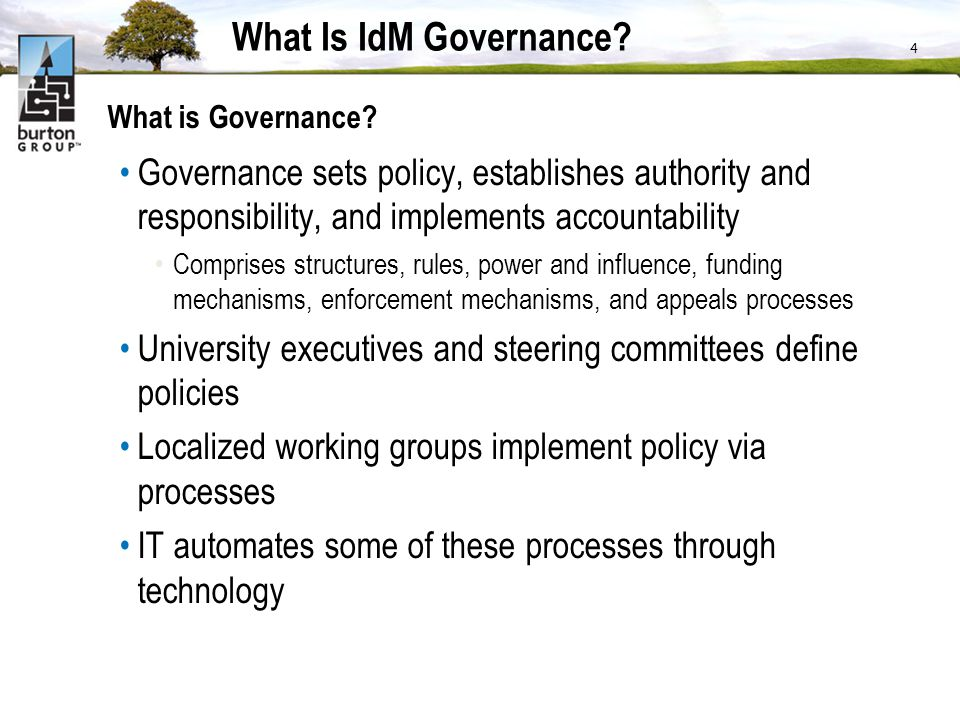 What Is IdM Governance What is Governance Governance sets policy, establishes authority and responsibility, and implements accountability.