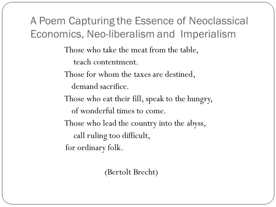 A Poem Capturing the Essence of Neoclassical Economics, Neo-liberalism and Imperialism