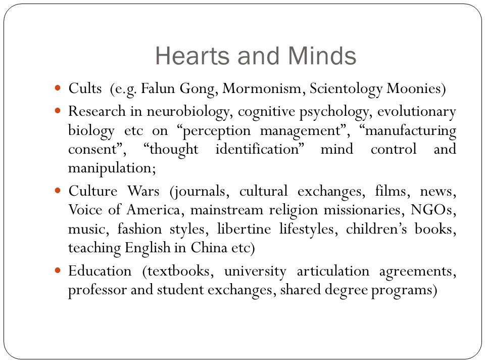Hearts and Minds Cults (e.g. Falun Gong, Mormonism, Scientology Moonies)