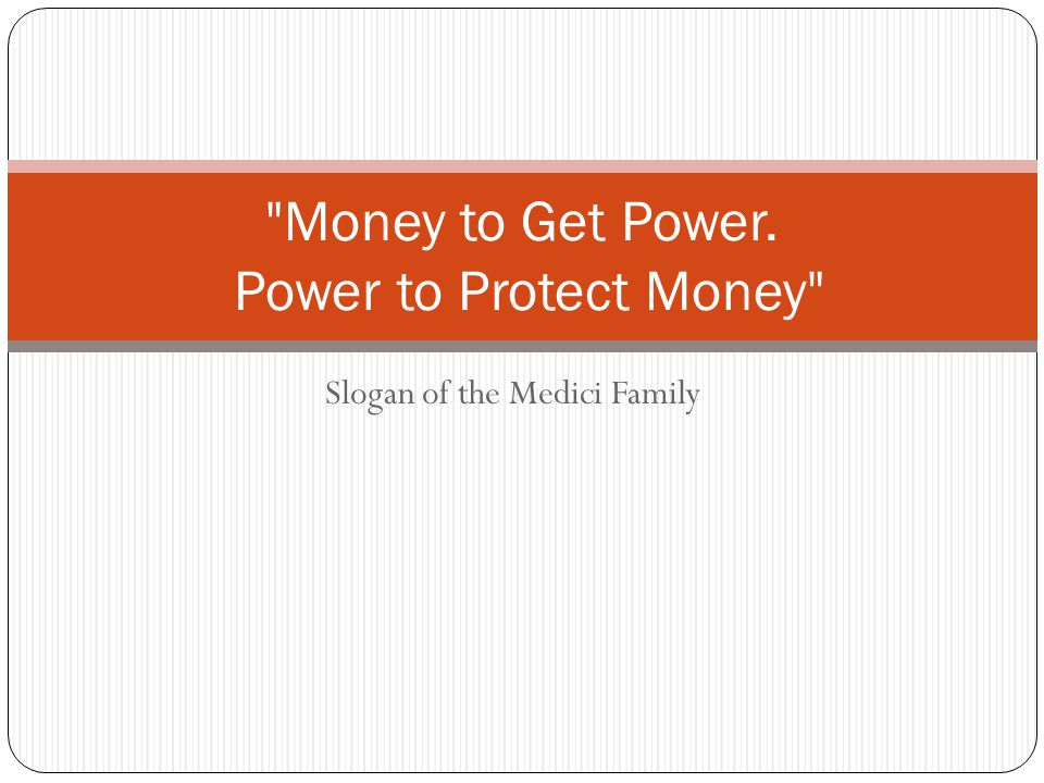 Money to Get Power. Power to Protect Money