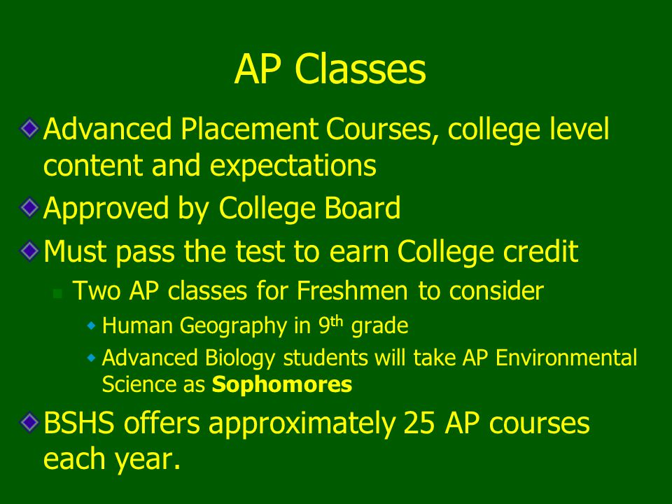 AP Classes Advanced Placement Courses, college level content and expectations. Approved by College Board.