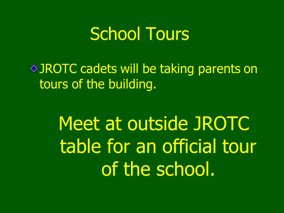 Meet at outside JROTC table for an official tour of the school.