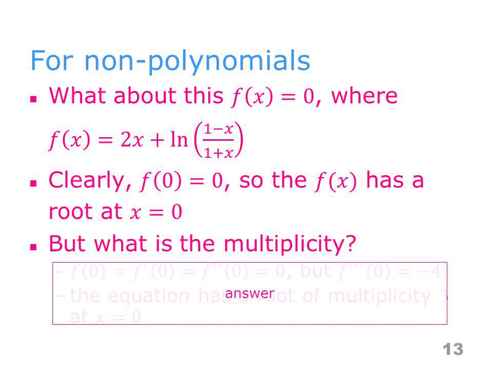 For non-polynomials What about this 𝑓 𝑥 =0, where 𝑓 𝑥 =2𝑥+ ln 1−𝑥 1+𝑥