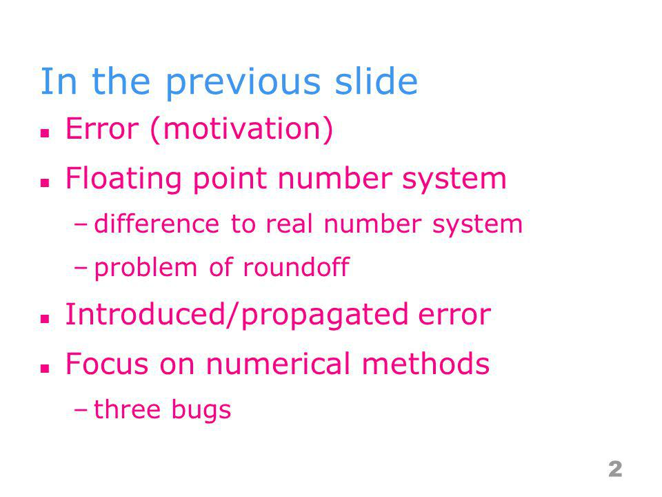 In the previous slide Error (motivation) Floating point number system