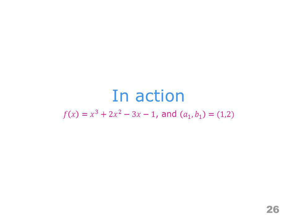 In action 𝑓 𝑥 = 𝑥 3 +2 𝑥 2 −3𝑥−1, and 𝑎 1 , 𝑏 1 =(1,2)