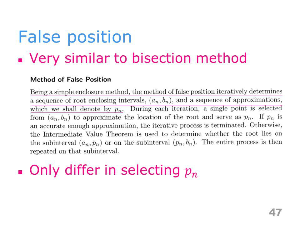 False position Very similar to bisection method