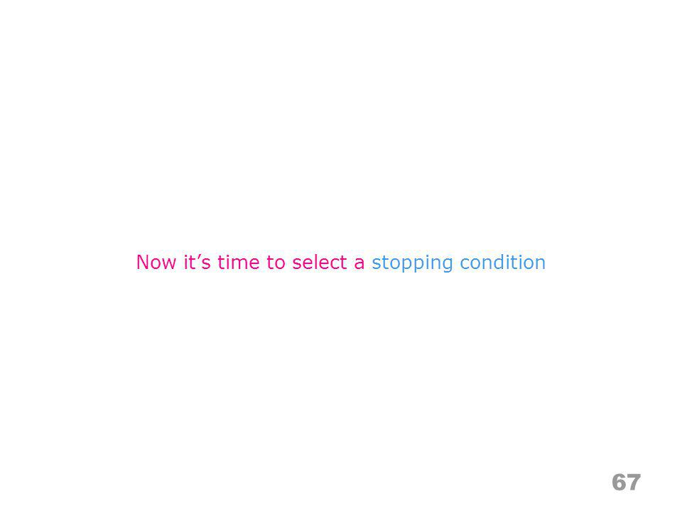 Now it's time to select a stopping condition