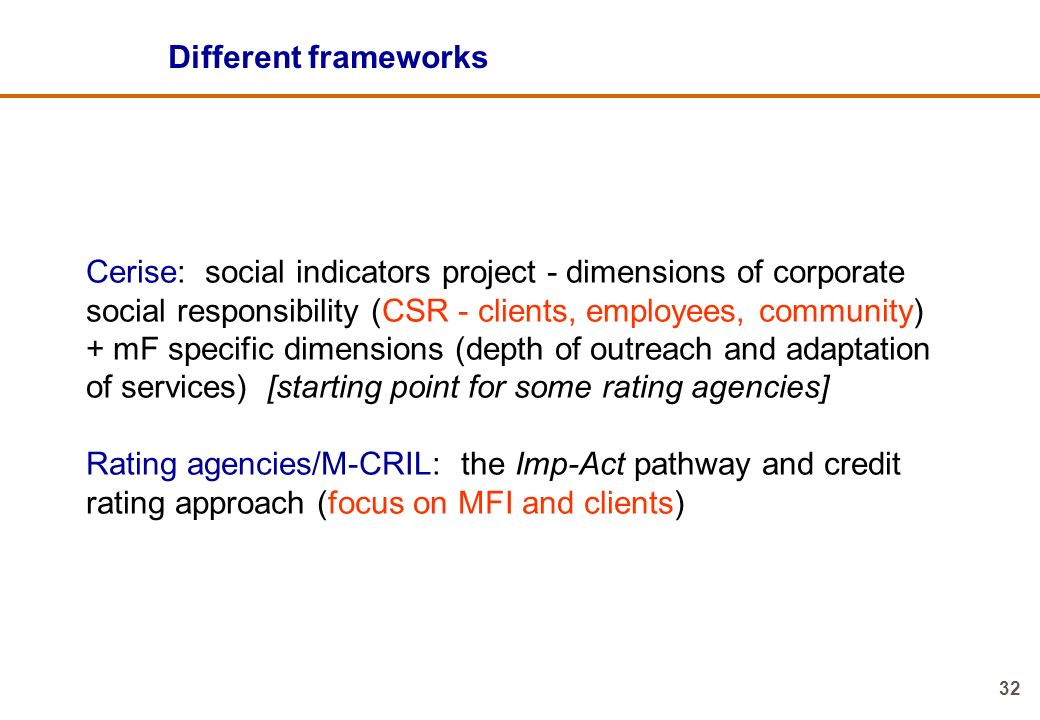 Different frameworks Cerise: social indicators project - dimensions of corporate. social responsibility (CSR - clients, employees, community)