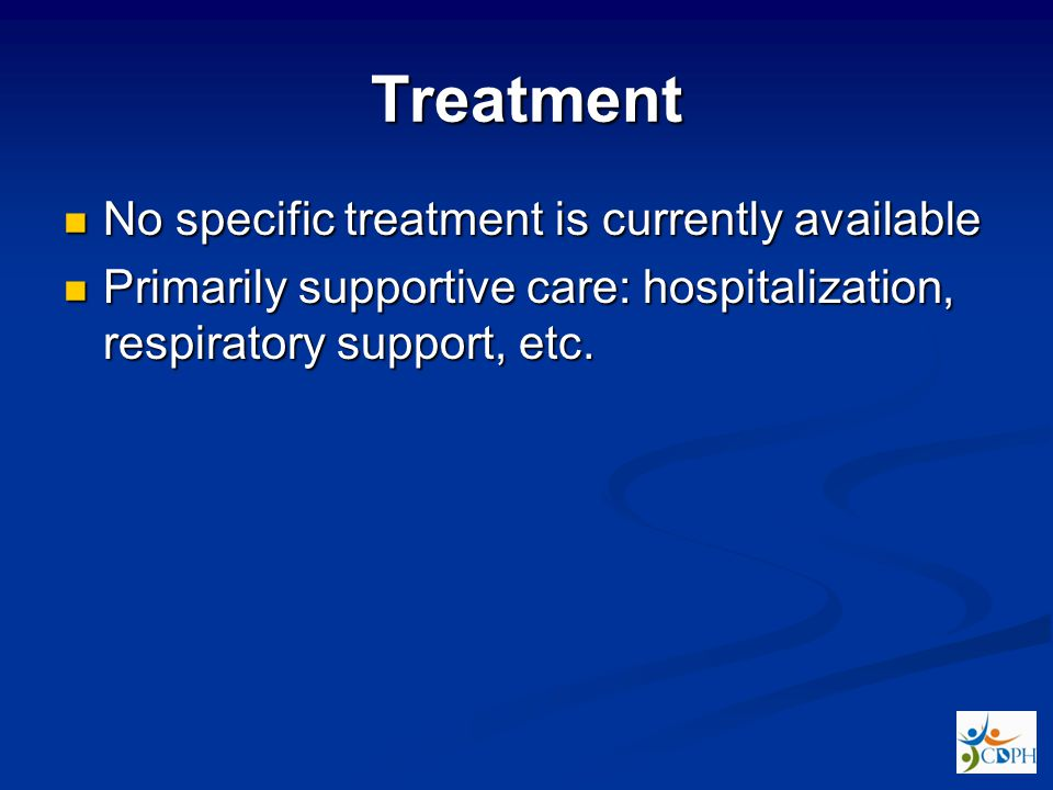 Treatment No specific treatment is currently available