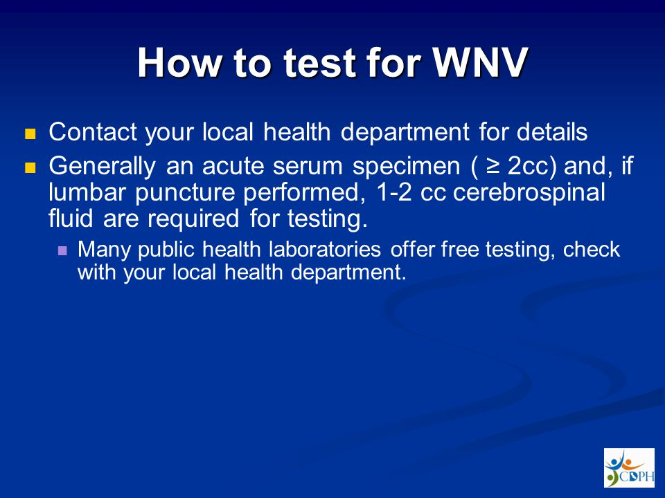 How to test for WNV Contact your local health department for details