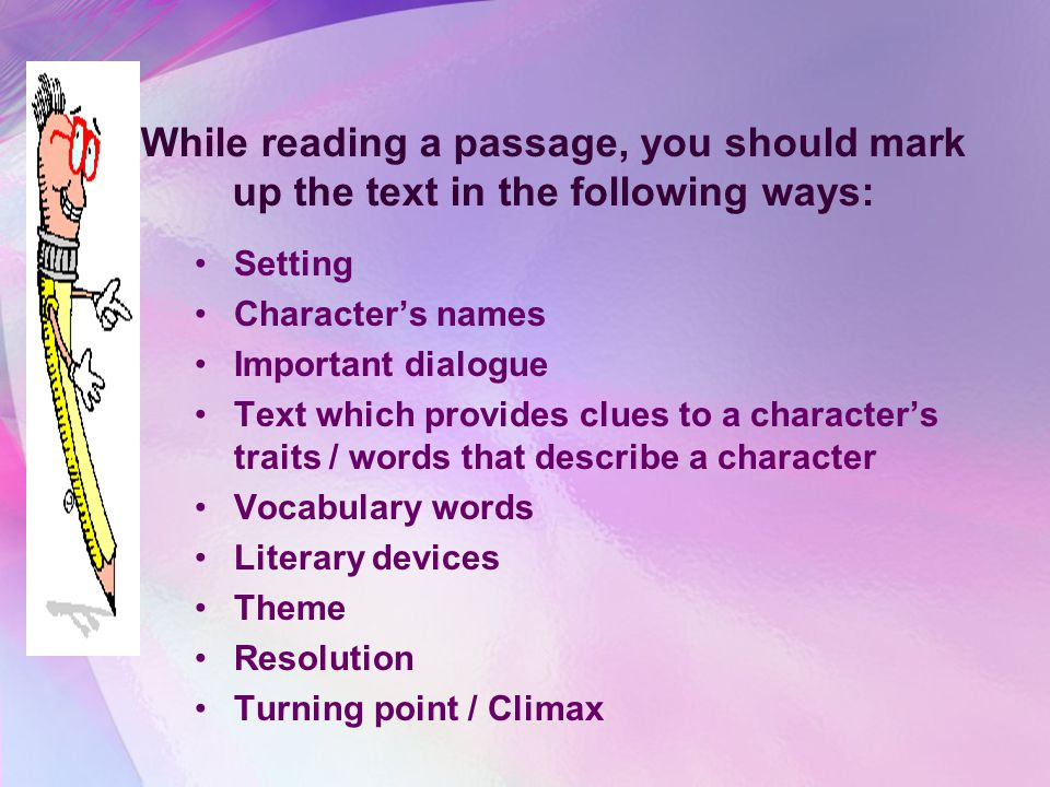 While reading a passage, you should mark up the text in the following ways: