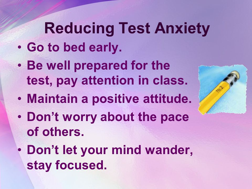 Reducing Test Anxiety Go to bed early.